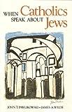 When Catholics Speak about Jews, John T. Pawlikowski and James A. Wilde, 0930467604