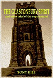 The Glastonbury Spirit and other tales of the supernatural (English Edition)