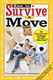 How to Survive A Move: by Hundreds of Happy People Who Did and Some Things to Avoid, From a Few Who Haven't Unpacked Yet (Hundreds of Heads Survival Guides)