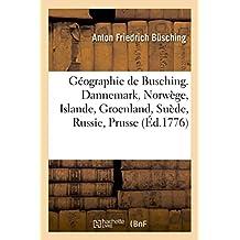 Geographie de Busching. Dannemark, Norwege, Islande, Groenland, Suede, Russie, Prusse Et Hongrie