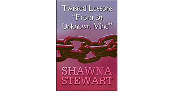 Twisted Lessons From An Unknown Mind Shawna Stewart