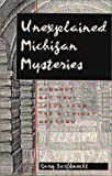 Unexplained Michigan Mysteries, Gary W. Barfknecht, 0923756051