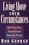 Living above Your Circumstances, Bob George, 1565074157