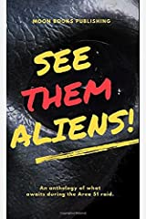 SEE THEM ALIENS!: An anthology of what waits during the Area 51 Raid Paperback