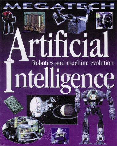 Artificial Intelligence: Robotics and Machine Evolution (Megatech)