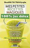 Mes petites recettes magiques 100% jus détox : Antioxydantes, énergisantes, ventre plat : 100 recettes de jus de légumes, de fruits ou mixtes pour votre santé