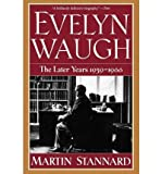 Evelyn Waugh: The Later Years, 1939-1966 by Martin Stannard front cover