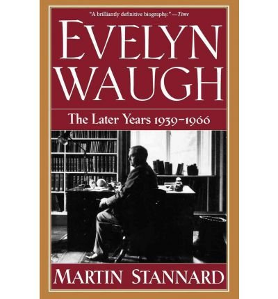 Evelyn Waugh: The Later Years, 1939-1966
