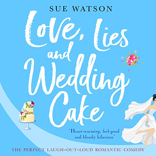 The Perfect Wedding Cake - Love, Lies and Wedding Cake: The perfect laugh out loud romantic comedy