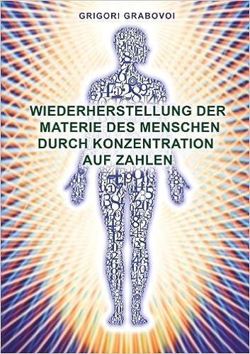 Wiederherstellung Der Materie Des Menschen Durch Konzentration Auf Zahlen (German Edition)