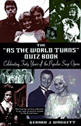 The As the World Turns Quiz Book: Celebrating Forty Years of the Popular Soap Opera