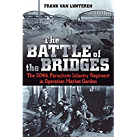 The Battle of the Bridges: The 504 Parachute Infantry Regiment in Operation Market Garden (English Edition)