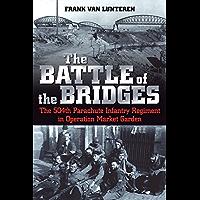 The Battle of the Bridges: The 504 Parachute Infantry Regiment in Operation Market Garden