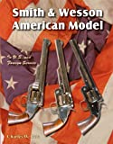 Smith and Wesson American Model : In U. S. and Foreign Service, Pate, Charles W., 1931464243