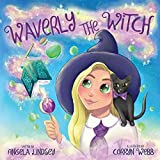 Waverly the Witch: A Magical Adventure for Children Ages 3-9 (Waverly's Magical Adventures)