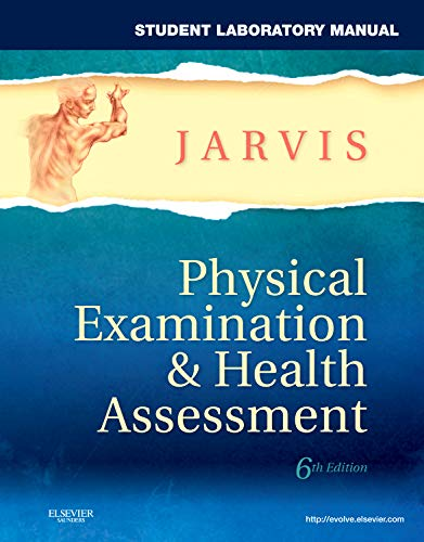 Physical Examination & Health Assessment, Student Laboratory Manual, 6th Edition (Physical Examination And Health Assessment 6th Edition)