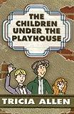 The Children under the Playhouse, Tricia Allen, 0971435847