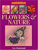 Drawing in Color Flowers and Nature, Lee Hammond, 1581800371