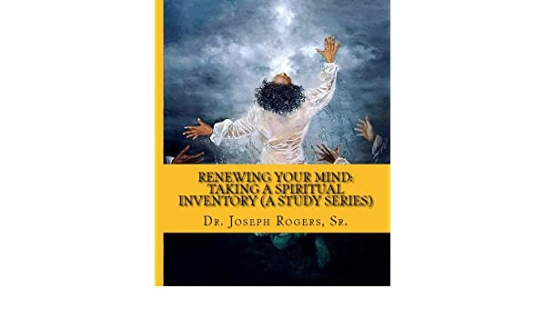 Renewing Your Mind - Taking A Spiritual Inventory