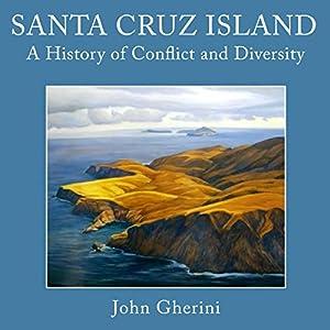 Santa Cruz Island: A History of Conflict and Diversity Audiobook