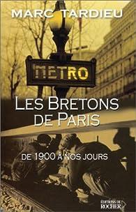 Les Bretons de Paris : De 1900 à nos jours par Marc Tardieu
