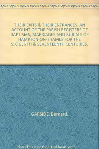 THEIR EXITS & THEIR ENTRANCES: AN ACCOUNT OF THE PARISH REGISTERS OF BAPTISMS, MARRIAGES AND BURIALS OF HAMPTON-ON-THAMES FOR THE 16TH AND 17TH CENTURIES (SIGNED).