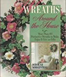 Wreaths Around the House, Deborah Morgenthal, 0806907134