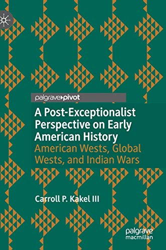 A Post-Exceptionalist Perspective on Early American History: American Wests, Global Wests, and Indian Wars