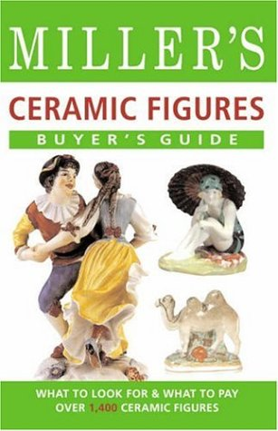 (Miller's Buyer's Guide: Ceramic Figures: What to Look For & What to Pay For Over 1,400 Ceramic Figures)