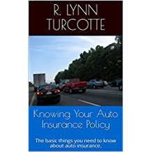 Knowing Your Auto Insurance Policy: The basic things you need to know about auto insurance.