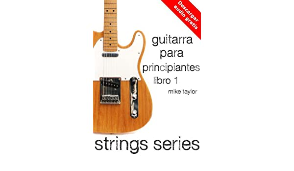 Guitarra para Principiantes Libro 1 (Strings Series) eBook: Mike Taylor: Amazon.es: Tienda Kindle