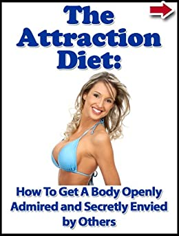 The Attraction Diet: How To Get A Body Openly Admired and Secretly Envied by Others (Extreme weight loss series Book 2) by [Alanis, John]