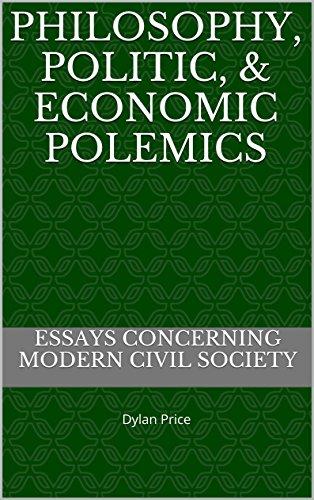 Philosophy, Politic, & Economic Polemics: Essays concerning