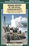 Unsung Heroes of the Royal Canadian Navy, Cynthia J. Faryon, 1551537656