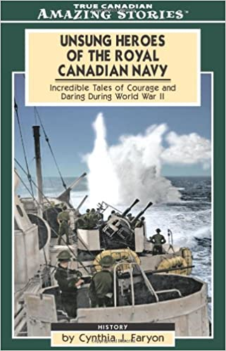 Unsung Heroes of the Royal Canadian Navy Incredible Tales of Courage and Daring During World War II