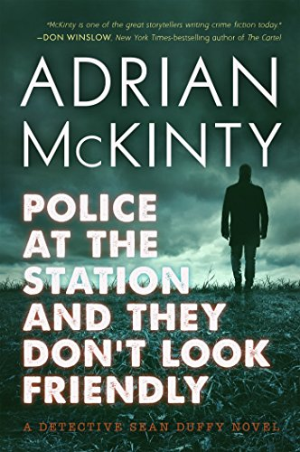 Police at the Station and They Don't Look Friendly: A Detective Sean Duffy Novel [Adrian McKinty] (Tapa Blanda)
