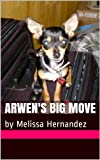 Arwen's Big Move (Arwen the Teacup Chihuahua Book 1)