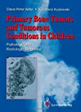 Primary Bone Tumors and Tumorous Conditions in Children, Claus-Peter Adler, 1447119533
