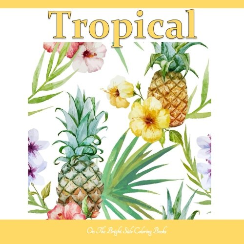 Tropical: Adult Coloring Books Tropical with Beautiful Blooms, Birds and Tropical Waters of the Ocean; Coloring books ocean in al; Coloring Books for ... Books Beach in al; Beach Coloring Books in al