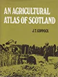 An Agricultural Atlas of Scotland, Coppock, J. T., 0859760162