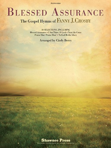 Blessed Assurance - The Gospel Hymns Of Fanny J. Crosby