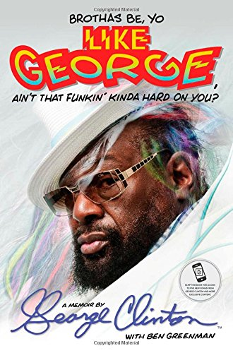 Download Brothas Be, Yo Like George, Ain't That Funkin' Kinda Hard On You?: A Memoir ebook