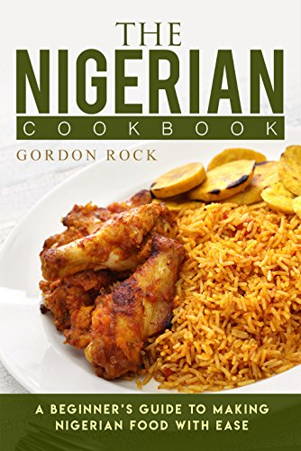 Search : The Nigerian Cookbook: A Beginner's Guide to Making Nigerian Food with Ease