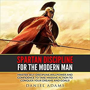 Self-Discipline: Spartan Discipline for the Modern Man Audiobook