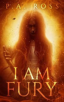 I Am Fury (a paranormal mystery action book) by [Ross, P.A.]