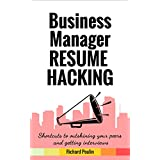 Business Manager Resume Hacking: Shortcuts to outshining your peers and getting interviews (Business & Administration Book 6)