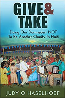 Give and Take: Doing Our Damnedest NOT to be Another Charity in Haiti