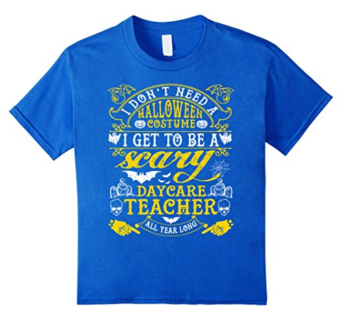 Kids I Don't Need A Halloween Costume Daycare Teacher T-Shirt 4 Royal Blue (Daycare Teacher Halloween Costumes)