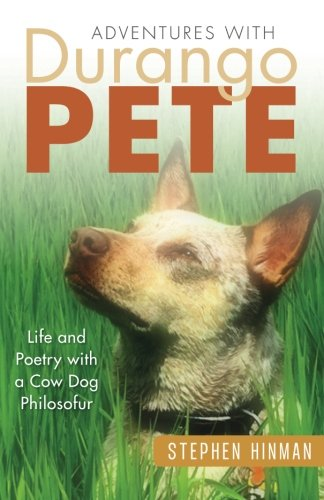 Adventures with Durango Pete: Life and Poetry with a Cow Dog Philosofur