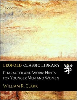 Descargar Por Elitetorrent Character And Work: Hints For Younger Men And Women Archivos PDF